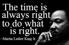 """Martin Luther King Day 2017 Martin Luther King Jr 2017 """"""""The time is always right to do what is right. """" I love this quote from Martin Luther King Jr. The saying is true. Citations Martin Luther King, Martin Luther King Quotes, Quotable Quotes, Wisdom Quotes, Quotes To Live By, Tupac Quotes, Profound Quotes, Quotes Quotes, Frases"""