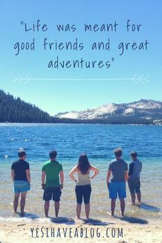 """Life was meant for good friends and great adventures"" 