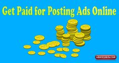 """11 ways to Get Paid to Post Ads Online–""""$5900 PAYMENT""""  http://adpostjob4u.com/get-paid-post-ads-online/"""