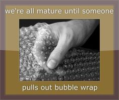 Bubble Wrap = happiness