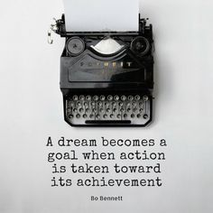 A dream becomes a goal when action is taken toward its achievement. - Bo Bennett