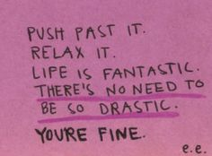 I need this reminder just about everyday...take a chill pill, chick.