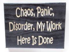 Chaos, Panic, Disorder, My Work Here Is Done