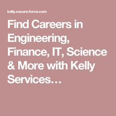 Find Careers in Engineering, Finance, IT, Science & More with Kelly Services…