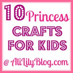 Did you know that it's National Princess Week! 10 Princess Crafts for Kids @ AliLilyBlog.com