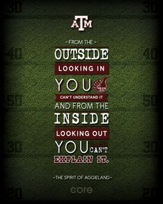 The Spirit of Aggieland. From the outside looking in you can't understand it. And from the inside looking out, you can't explain it.