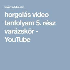 horgolás video tanfolyam 5. rész varázskör - YouTube