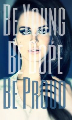 Be Young. Be Dope. Be Proud. Lana Del Rey