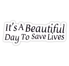 """It's A Beautiful Day To Save Lives / Buy A beautiful day to save lives; by paulusjart as a Sticker, Poster, Studio Pouch, Mug, Travel Mug, Art Print, Canvas Print, Framed Print, Photographic Print, Metal Print, Greeting Card, Laptop Skin, or Laptop Sleeve"""" / Also buy this artwork on stickers, phone cases, home decor, and more. • Also buy this artwork on stickers, phone cases, home decor, and more."""