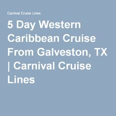 5 Day Western Caribbean Cruise From Galveston, TX | Carnival Cruise Lines