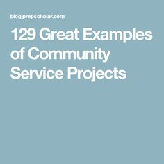 129 Great Examples of Community Service Projects