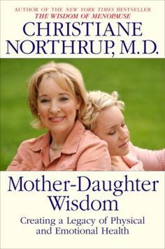 Cover image for Mother-daughter wisdom : creating a legacy of physical and emotional health