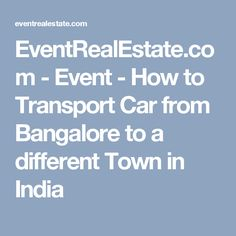 EventRealEstate.com - Event - How to Transport Car from Bangalore to a different Town in India