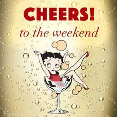 Happy Friday! Cheers to the weekend! Betty Boop, December 2016