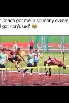 Why is this so true? My poor friends! (For all of you non track people, that guy is doing a jump for High Jump)