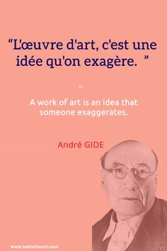 """L'œuvre d'art, c'est une idée qu'on exagère."" A work of art is an idea that someone exaggerates. - André GIDE Follow Talk in French for more"