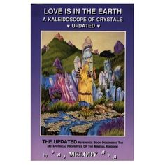 Love Is in the Earth: A Kaleidoscope of Crystals Melody Julianne Guilbault
