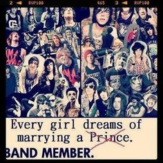 Every girl dreams of marrying a BAND MEMBER.