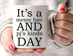 It's A Messy Hair and PJ's Kinda Day, Quirky Mug, Statement Mug, Quote, Coffee Cup, Happy Mug, Bloggers Mug, UK