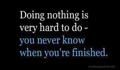 Get up and Do something! Stand for Something.... at least you did it.