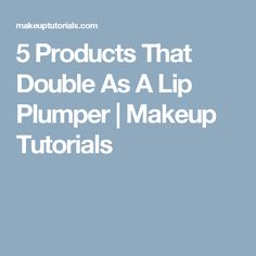 5 Products That Double As A Lip Plumper | Makeup Tutorials