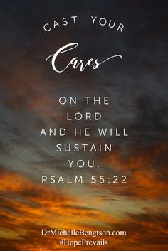 Cast your cares on the Lord and He will sustain you. Psalm 55:22 Christian Inspirational Quotes. Bible Verses. Scripture