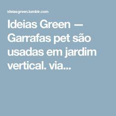 Ideias Green — Garrafas pet são usadas em jardim vertical.  via...