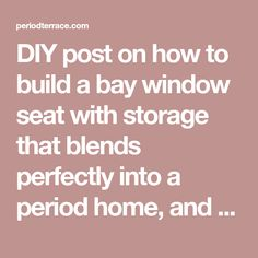 DIY post on how to build a bay window seat with storage that blends perfectly into a period home, and has a lifting door with plenty of storage room.