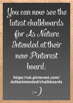 You can now see the latest chalkboards for As Nature Intended at their new Pinterest board: https://uk.pinterest.com/AsNatIntended/chalkboards :-)