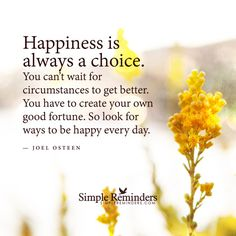 Happiness Is Always A Choice life quotes life happiness happy quotes happiness quotes life quotes and sayings life image quotes Happy Quotes, Great Quotes, Quotes To Live By, Me Quotes, Inspirational Quotes, Happiness Quotes, Quotable Quotes, Uplifting Quotes, Motivational Quotes