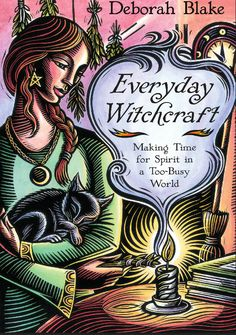 """New Release by Deborah Blake: E""""everyday Witchcraft"""" • Just released in March. Bring a little magick into your life each day!"""