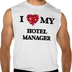 I love my Hotel Manager Sleeveless T Shirt, Hoodie Sweatshirt