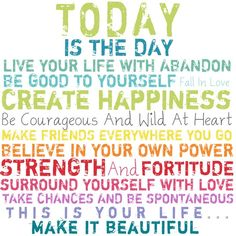 Today is the day... Make it beautiful