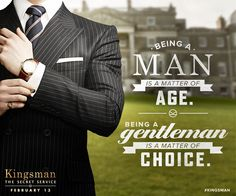 """""""Being a man is a matter of age. Being a gentleman is a matter of choice."""" - Kingsman The Secret Service Quote Kingsman Movie, Kingsman Shop, Taron Egerton Kingsman, Kingsman The Secret Service, Gentleman Rules, True Gentleman, Gentlemens Guide, Service Quotes, Kings Man"""