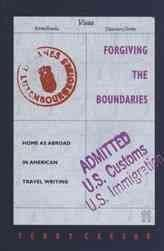 Forgiving the Boundaries: Home As Abroad in American Travel Writing