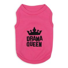 Pet Apparel | Drama Queen Pet Apparel  $12.99 Embroidered Saying Comfortable 100% Cotton Soft, high-quality substantial knit fabric Machine-washable for easy care Hot Pink