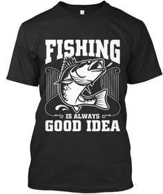 Fishing Is Always Good Idea Black T-Shirt Front