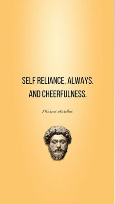 Self-reliance always and cheerfulness. This is a great historical book for self-motivation. Spiritual Quotes, Wisdom Quotes, Quotes To Live By, Life Quotes, Cool Words, Wise Words, Marcus Aurelius Quotes, Stoicism Quotes, Philosophical Quotes