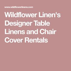 Wildflower Linen's Designer Table Linens and Chair Cover Rentals
