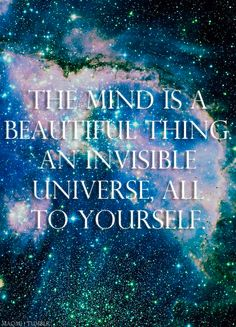 "Personally_Yeah, THAT side of me :) _ ""The mind is a beautiful thing. An invisible universe, all to yourself.""_via maomi 
