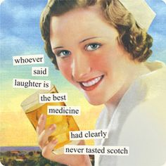 whoever said laughter is the best medicine had clearly never tasted scotch