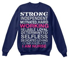 Strong Independent Motivated, Hard  Working Reliable Loyal Determinted Selfless Dedicated Loving Compasionate I Am Nurse Navy  Sweatshirt Front