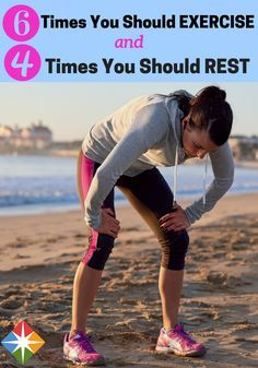 Exercise. Rest. When should you do which? Learn the 6 times you should exercise and the 4 times you should take a break. The more you know, the better you can time your workout and your rest days and get healthy all over!
