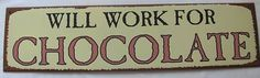 Country Will Work for Chocolate Metal Sign Reproduction 353 | eBay