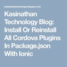 Kasinathan Technology Blog: Install Or Reinstall All Cordova Plugins In Package.json With Ionic