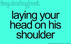 Laying your head on his shoulder... ♥ (Things About Boyfriends)