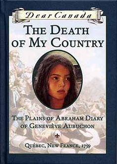The Death of My Country: The Plains of Abraham Diary of Geneviève Aubuchon  Quebec, New France 1759   (Dear Canada)