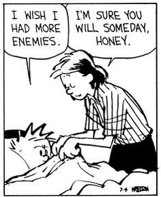 Calvin and Hobbes, Enemies (4 of 4 DA) - I wish I had more enemies. | I'm sure you will someday, honey.