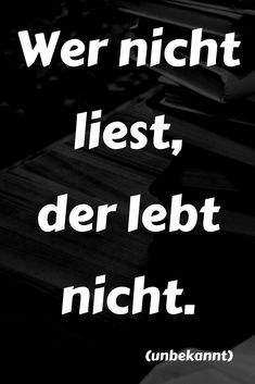 """Wer nicht liest, der lebt nicht."" (unbekannt) ….. mehr zu Büchern und zur Literatur auf: Der Leiermann Cute Quotes, Great Quotes, Funny Quotes, Inspirational Quotes, Psychopath, Book Of Life, Meaningful Quotes, Love Book, Book Quotes"
