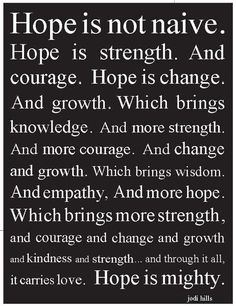Quotes Sayings and Affirmations Hope Is Mighty Hope Quotes, Wisdom Quotes, Words Quotes, Great Quotes, Wise Words, Quotes To Live By, Sayings, Inspiring Quotes, Quotes About Hope